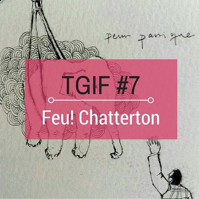 TGIF Feu! Chatterton